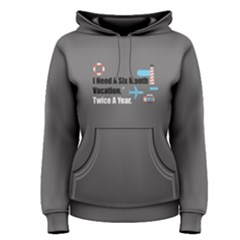 Grey i need six month vacation. Twice a year. Women s Pullover Hoodie