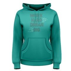 Green Work Hard Dream Big Women s Pullover Hoodie