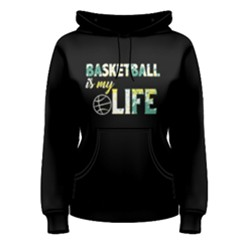 Basketball is my life - Women s Pullover Hoodie