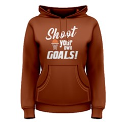 Shoot Your Own Goals   Women s Pullover Hoodie