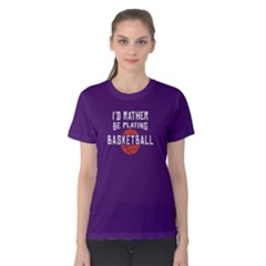 I d Rather Be Playing Basketball   Women s Cotton Tee
