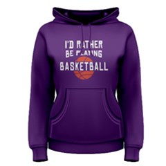 I d rather be playing basketball - Women s Pullover Hoodie