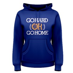 Go hard or go home - Women s Pullover Hoodie