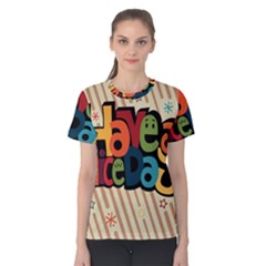 Have A Nice Happiness Happy Day Women s Cotton Tee