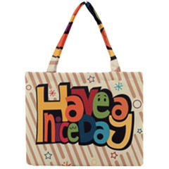 Have A Nice Happiness Happy Day Mini Tote Bag