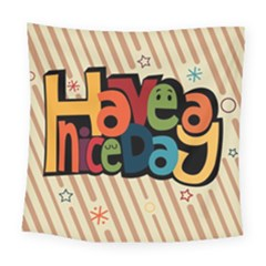 Have A Nice Happiness Happy Day Square Tapestry (large)