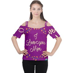 Happy Mothers Day Celebration I Love You Mom Women s Cutout Shoulder Tee
