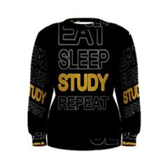 Eat sleep study repeat Women s Sweatshirt