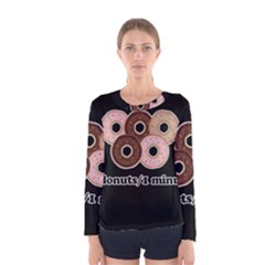 Five donuts in one minute  Women s Long Sleeve Tee