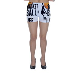 Basketball is my life Skinny Shorts
