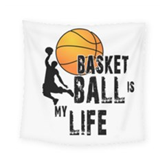 Basketball is my life Square Tapestry (Small)