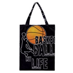 Basketball is my life Classic Tote Bag
