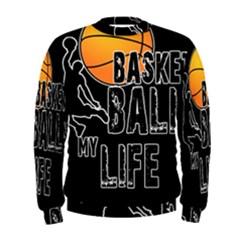 Basketball is my life Men s Sweatshirt