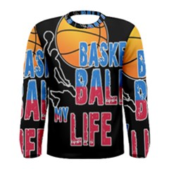 Basketball is my life Men s Long Sleeve Tee