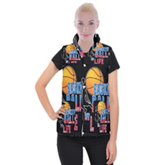 Basketball is my life Women s Button Up Puffer Vest