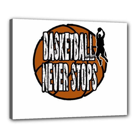 Basketball never stops Canvas 20  x 16