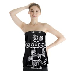 Give me coffee and nobody gets hurt Strapless Top