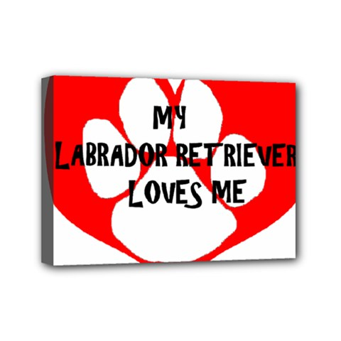 My Lab Loves Me Mini Canvas 7  x 5
