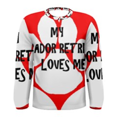 My Lab Loves Me Men s Long Sleeve Tee