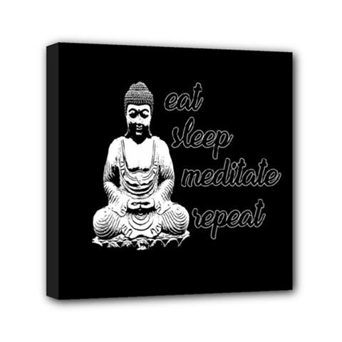 Eat, sleep, meditate, repeat  Mini Canvas 6  x 6