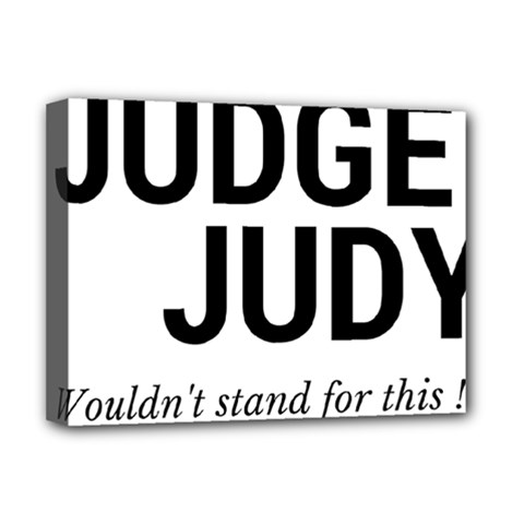 Judge judy wouldn t stand for this! Deluxe Canvas 16  x 12