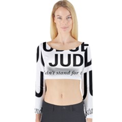 Judge judy wouldn t stand for this! Long Sleeve Crop Top