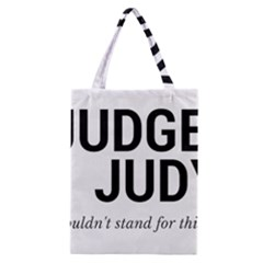 Judge judy wouldn t stand for this! Classic Tote Bag