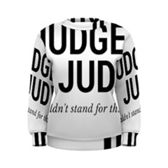 Judge Judy Wouldn t Stand For This! Women s Sweatshirt