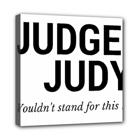 Judge judy wouldn t stand for this! Mini Canvas 8  x 8