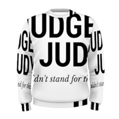Judge judy wouldn t stand for this! Men s Sweatshirt