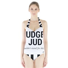 Judge judy wouldn t stand for this! Halter Swimsuit