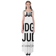 Judge judy wouldn t stand for this! Empire Waist Maxi Dress