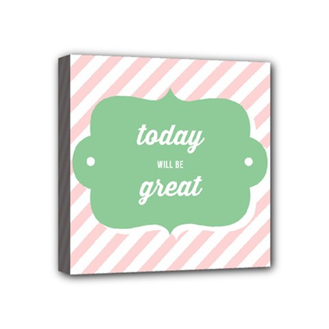 Today Will Be Great Mini Canvas 4  X 4