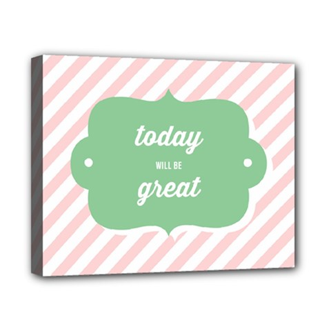 Today Will Be Great Canvas 10  x 8