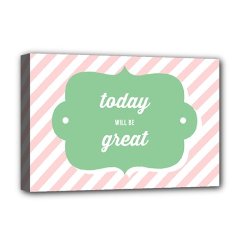 Today Will Be Great Deluxe Canvas 18  X 12