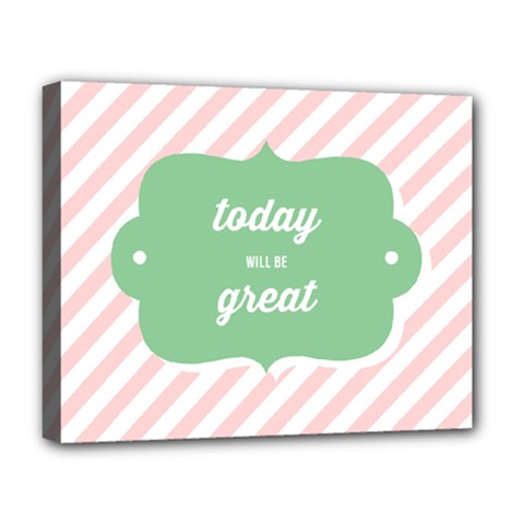 Today Will Be Great Deluxe Canvas 20  X 16