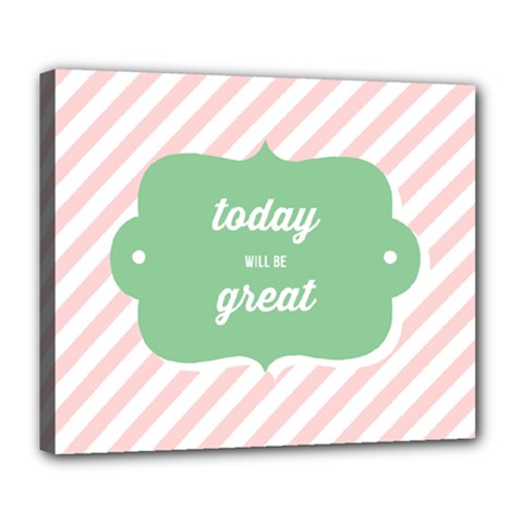 Today Will Be Great Deluxe Canvas 24  X 20
