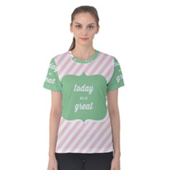 Today Will Be Great Women s Cotton Tee