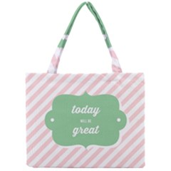 Today Will Be Great Mini Tote Bag