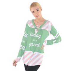 Today Will Be Great Women s Tie Up Tee