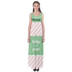 Today Will Be Great Empire Waist Maxi Dress