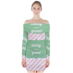 Today Will Be Great Long Sleeve Off Shoulder Dress