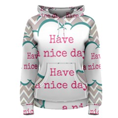 Have A Nice Day Women s Pullover Hoodie