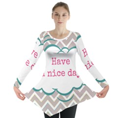 Have A Nice Day Long Sleeve Tunic