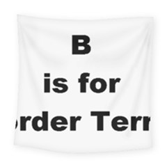B Is For Border Terrier Square Tapestry (large)