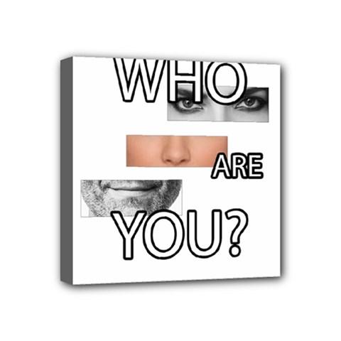 Who Are You Mini Canvas 4  X 4