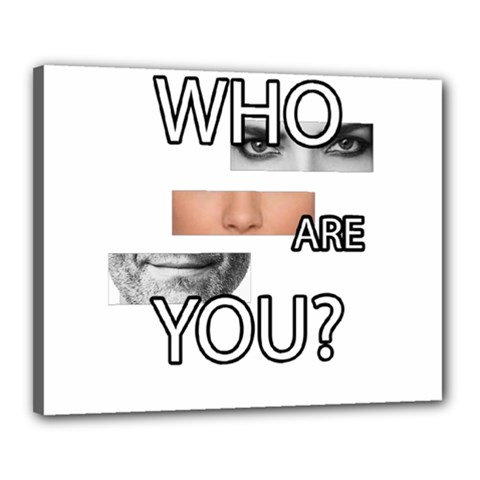 Who Are You Canvas 20  X 16