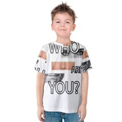 Who Are You Kids  Cotton Tee