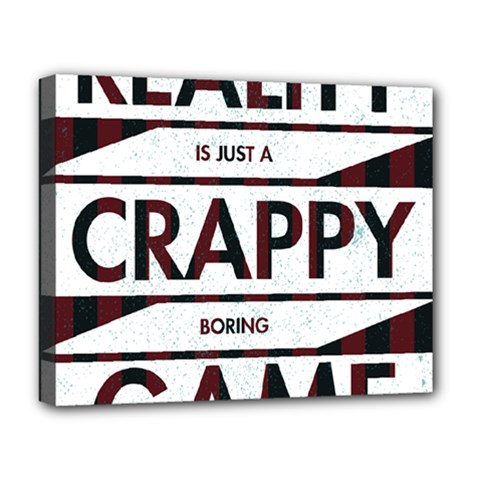 Reality Is Just A Crappy  Boring Game Deluxe Canvas 20  X 16