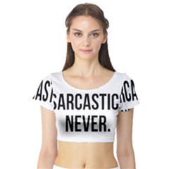 Me Sarcastic Never Short Sleeve Crop Top